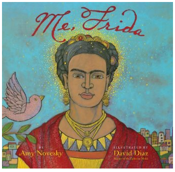 Me, Frida by Amy Novesky and illustrated by David Diaz...beautiful